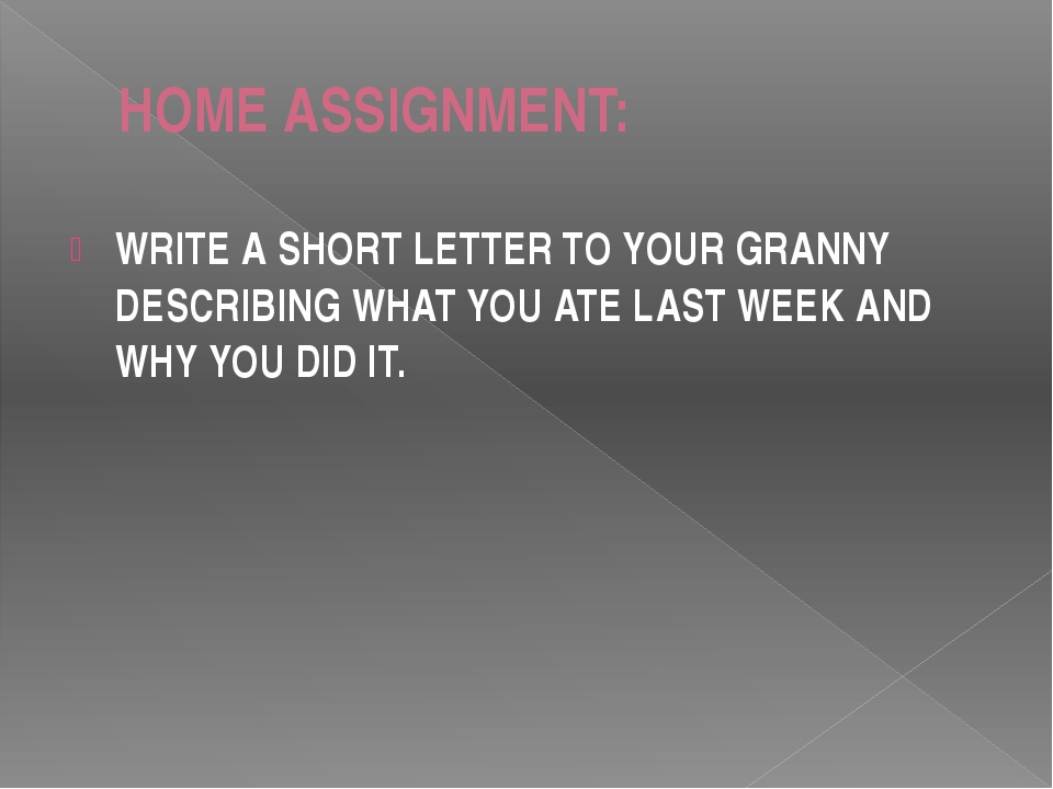 HOME ASSIGNMENT: WRITE A SHORT LETTER TO YOUR GRANNY DESCRIBING WHAT YOU ATE...