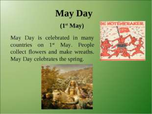 May Day (1st May) May Day is celebrated in many countries on 1st May. People