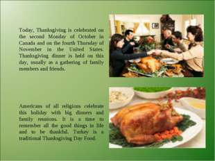 Today, Thanksgiving is celebrated on the second Monday of October in Canada a
