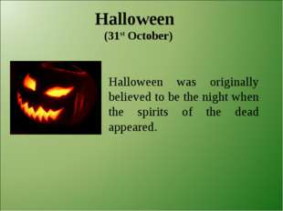 Halloween (31st October) Halloween was originally believed to be the night w