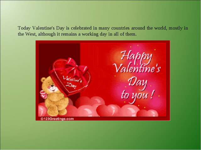 Today Valentine's Day is celebrated in many countries around the world, mostl...