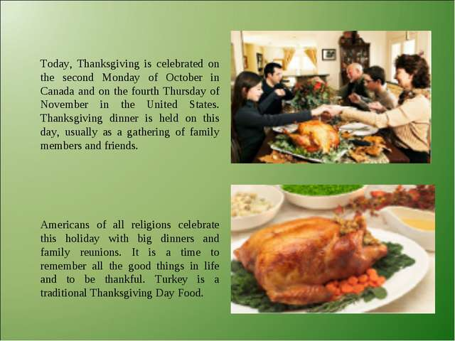 Today, Thanksgiving is celebrated on the second Monday of October in Canada a...