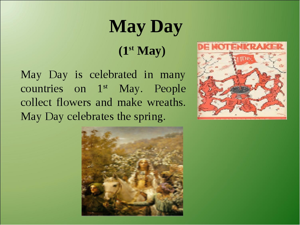 May Day (1st May) May Day is celebrated in many countries on 1st May. People...