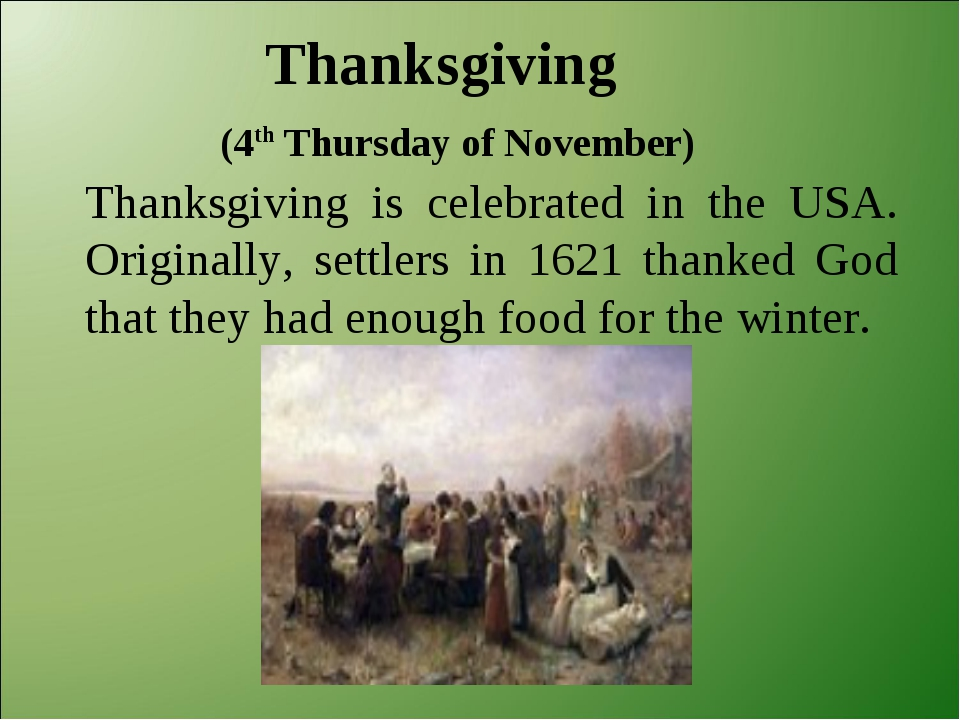 Thanksgiving (4th Thursday of November) Thanksgiving is celebrated in the US...