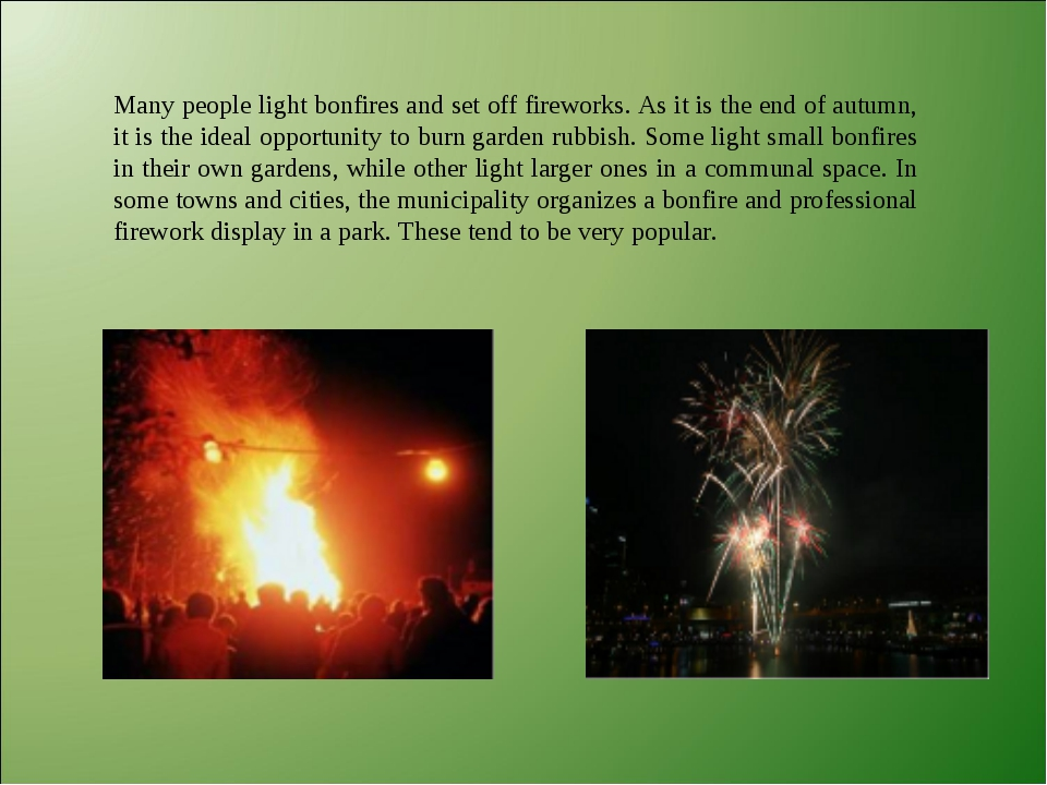 Many people light bonfires and set off fireworks. As it is the end of autumn,...