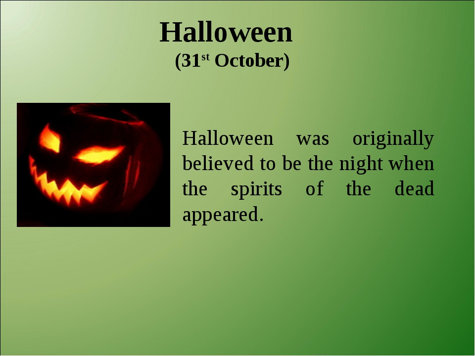 Halloween (31st October) Halloween was originally believed to be the night w...