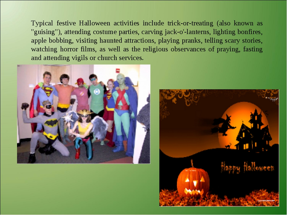 Typical festive Halloween activities include trick-or-treating (also known as...