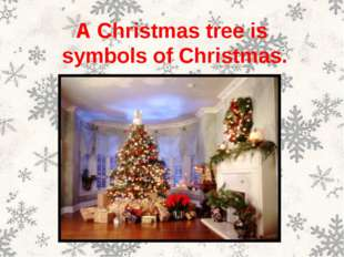 A Christmas tree is symbols of Christmas.