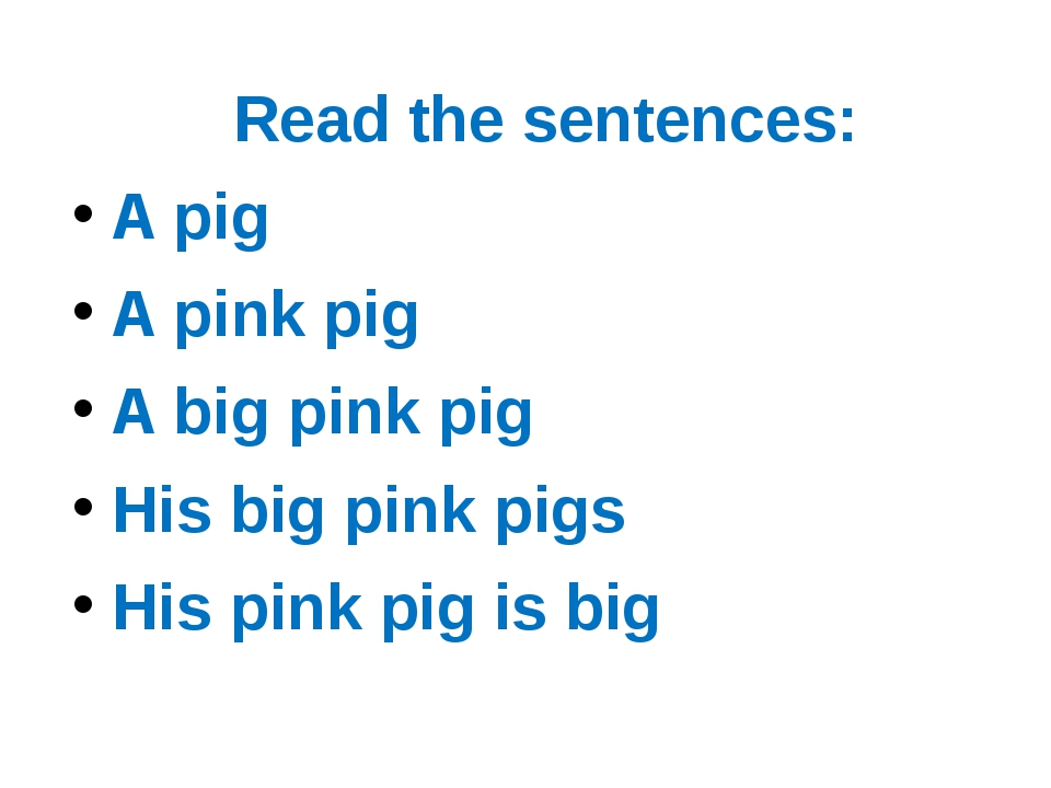 Read the sentences: A pig A pink pig A big pink pig His big pink pigs His pi...