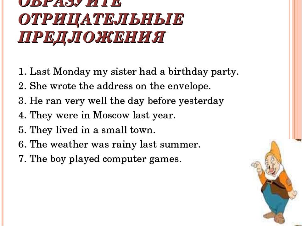 ОБРАЗУЙТЕ ОТРИЦАТЕЛЬНЫЕ ПРЕДЛОЖЕНИЯ 1. Last Monday my sister had a birthday p...
