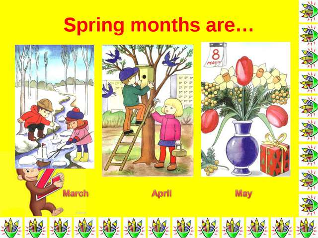 Spring months are…