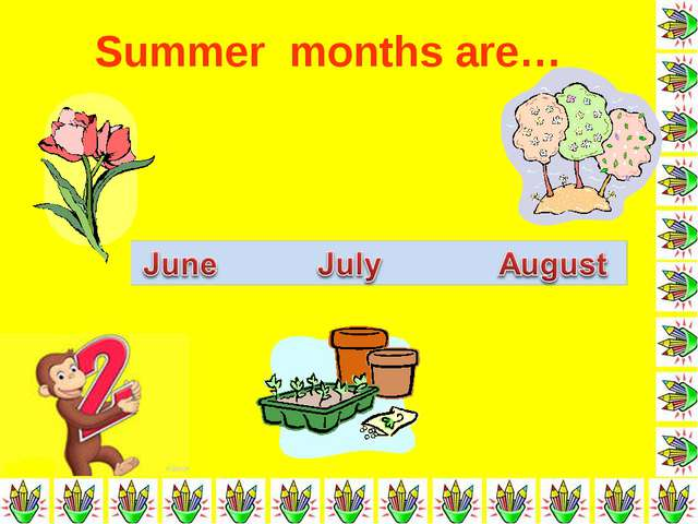 Summer months are…