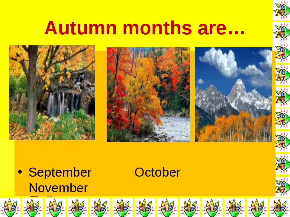 Autumn months are… September October November