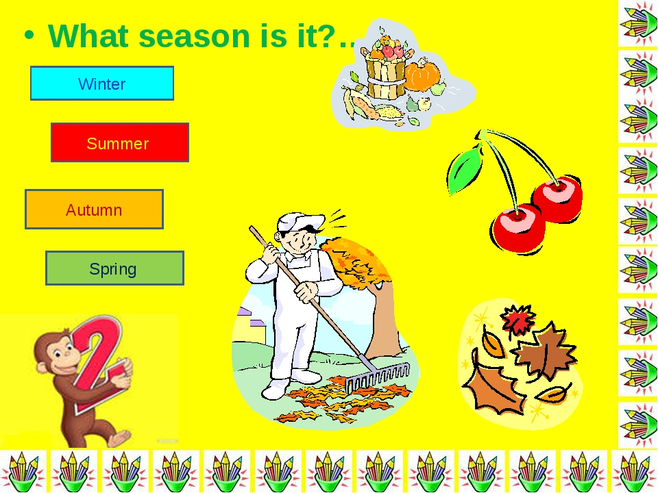 What season is it?… Winter Summer Autumn Spring