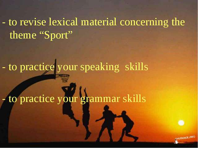 "- to revise lexical material concerning the theme ""Sport"" - to practice your..."