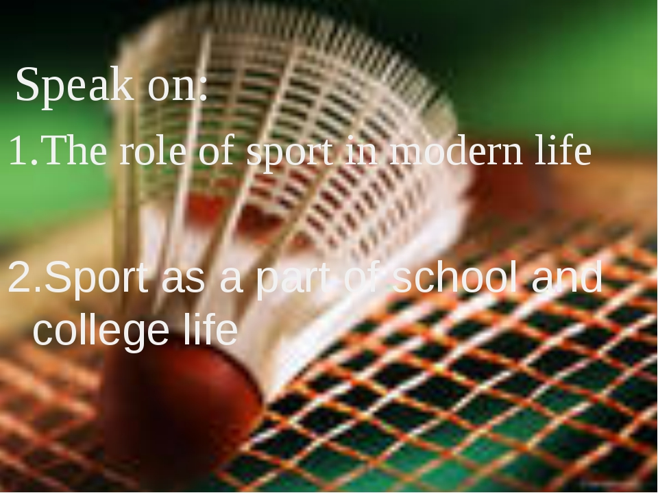 Speak on: The role of sport in modern life Sport as a part of school and col...