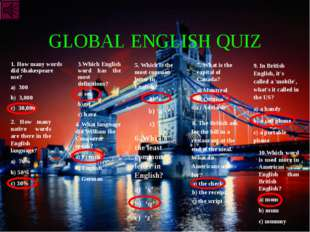 GLOBAL ENGLISH QUIZ 1. How many words did Shakespeare use? a) 300 b) 3,000 c)