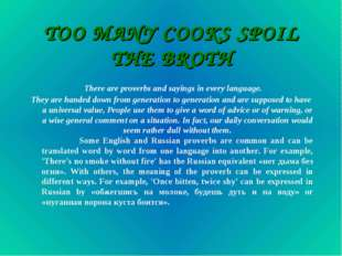 TOO MANY COOKS SPOIL THE BROTH There are proverbs and sayings in every langua