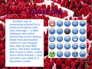 EMOTICONS Another way of expressing yourself is to send an Emoticon with your