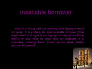 Insatiable borrower English is mixing with and marrying other languages aroun
