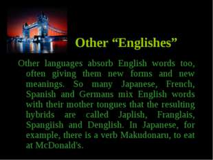"""Other """"Englishes"""" Other languages absorb English words too, often giving them"""