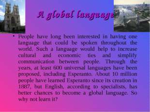 A global language People have long been interested in having one language tha