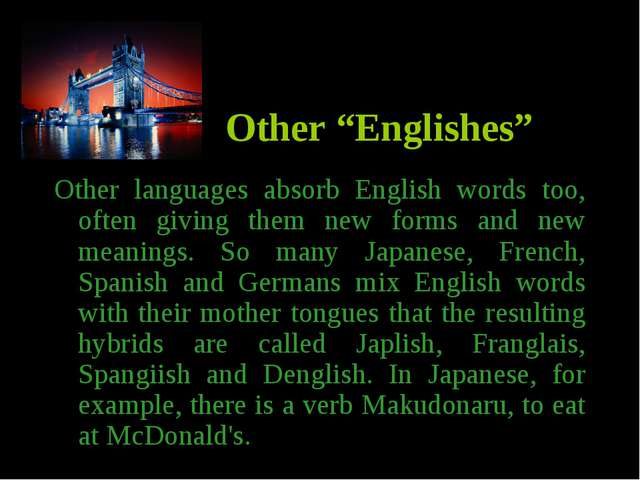 """Other """"Englishes"""" Other languages absorb English words too, often giving them..."""