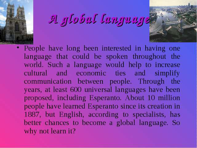 A global language People have long been interested in having one language tha...