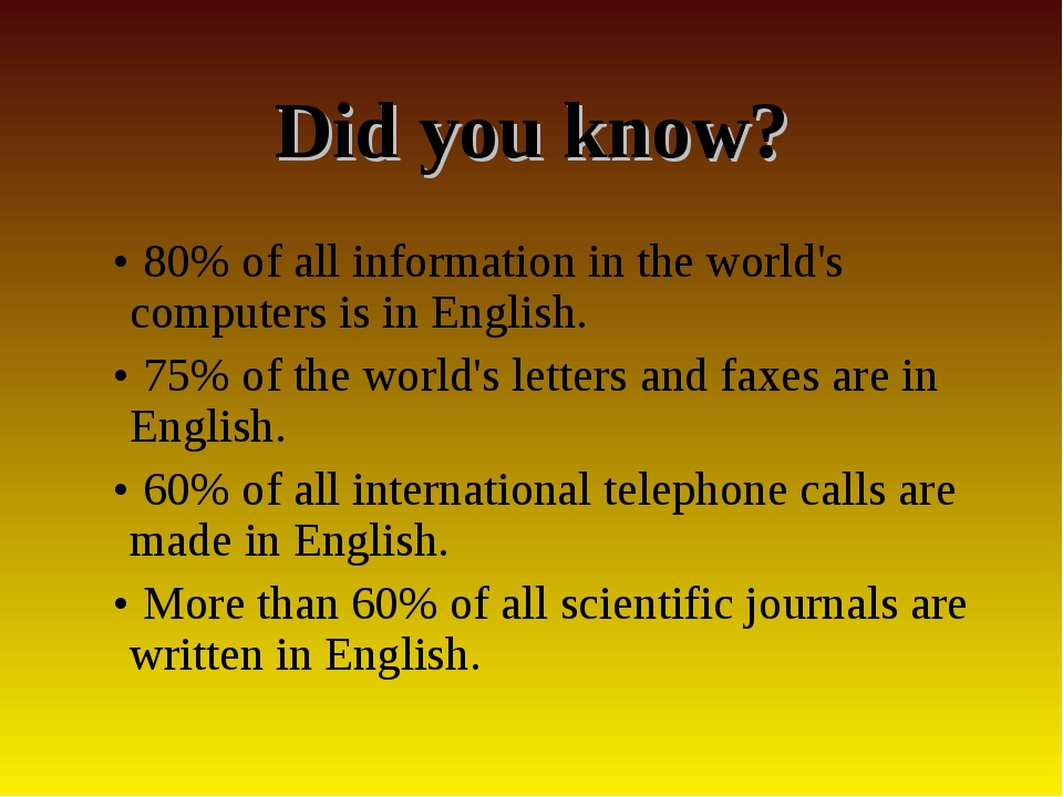 Did you know? • 80% of all information in the world's computers is in English...
