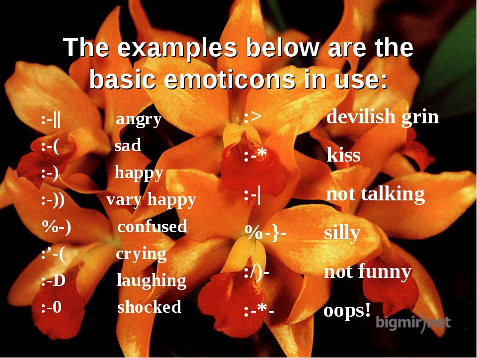 The examples below are the basic emoticons in use: :-|| angry :-( sad :-) hap...