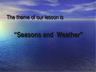 "The theme of our lesson is ""Seasons and Weather"""