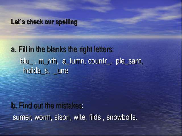 Let`s check our spelling a. Fill in the blanks the right letters: blu_ , m_nt...