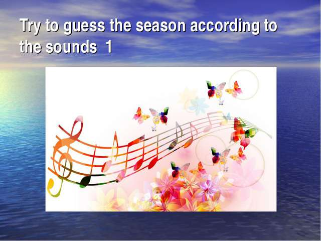 Try to guess the season according to the sounds 1