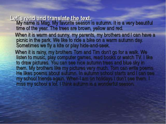 Let`s read and translate the text. My name is Mag. My favorite season is autu...