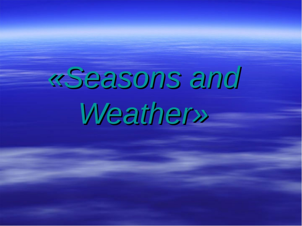 «Seasons and Weather»