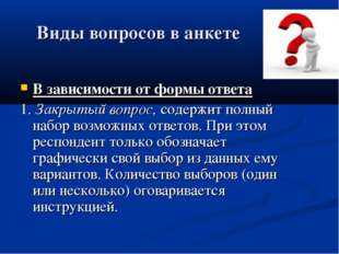 Виды вопросов в анкете В зависимости от формы ответа 1. Закрытый вопрос, соде