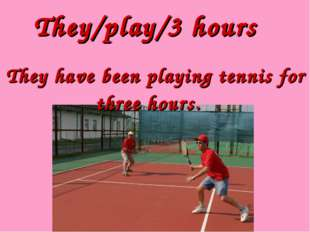 They/play/3 hours They have been playing tennis for three hours.