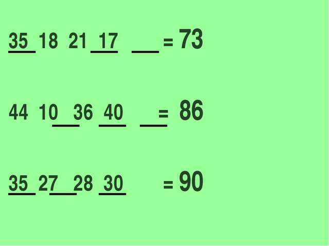 35 18 21 17 = 73 44 10 36 40 = 86 35 27 28 30 = 90