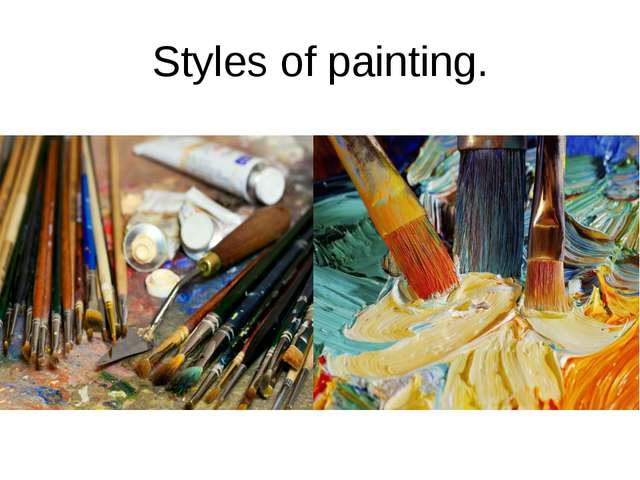 Styles of painting.