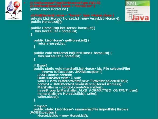 "@XmlAccessorType(XmlAccessType.FIELD) @XmlRootElement( name =""horseList"" ) pu..."