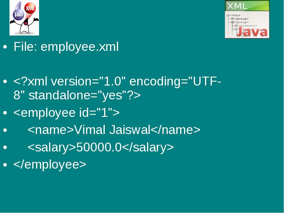 File: employee.xml   VimalJaiswal 50000.0