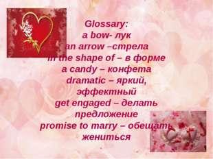 Glossary: a bow- лук an arrow –стрела in the shape of – в форме a candy – кон
