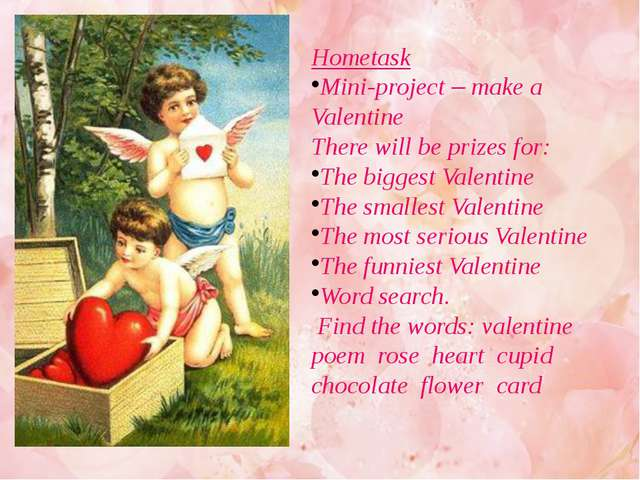 Hometask Mini-project – make a Valentine There will be prizes for: The bigges...