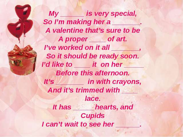 My ______ is very special, So I'm making her a _______. A valentine that's su...