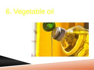 6. Vegetable oil