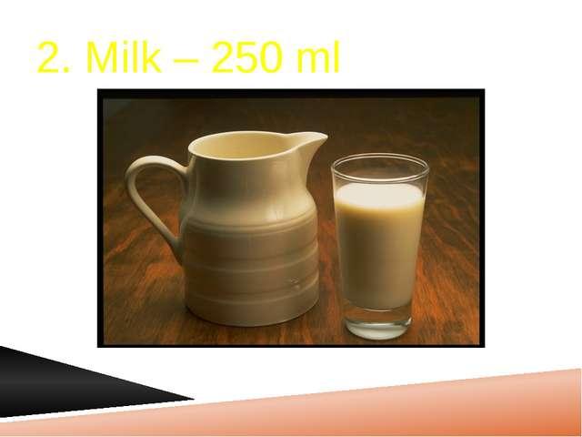 2. Milk – 250 ml