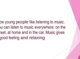 Now young peорle like listening to music. You can listen to music everywhere