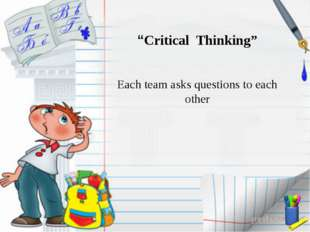"""Critical Thinking"" Each team asks questions to each other"