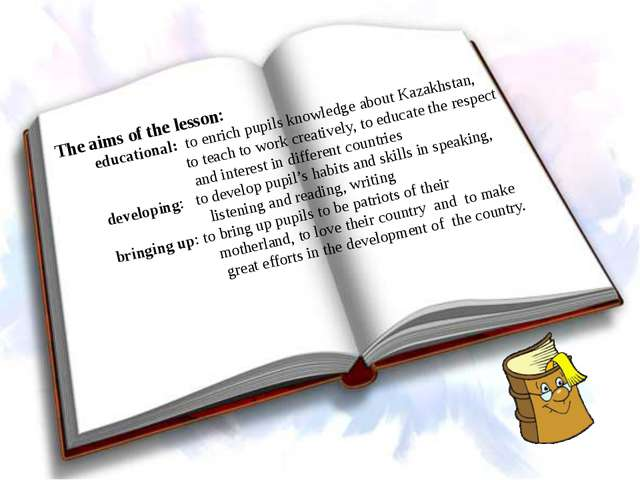 The aims of the lesson: educational: to enrich pupils knowledge about Kazakh...