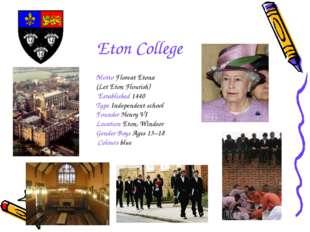 Eton College Motto Floreat Etona (Let Eton Flourish) Established 1440 Type In